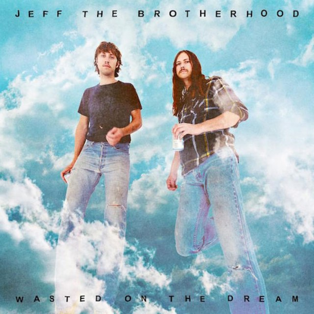 JEFF The Brotherhood Wasted On A Dream