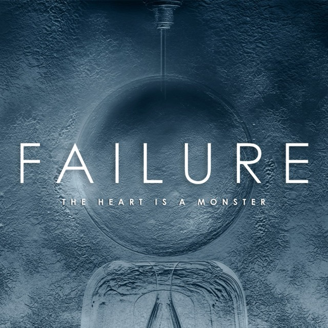 Failure The Heart Is A Monster