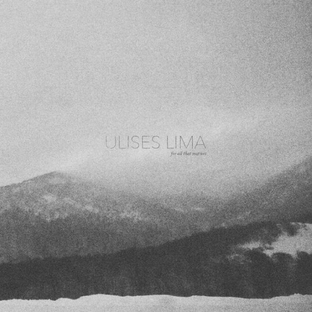 Ulises Lima For All That Matters